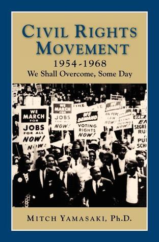Civil Rights Movement 1954-1968: We Shall Overcome, Some Day (2nd Edition)  by  Mitch Yamasaki