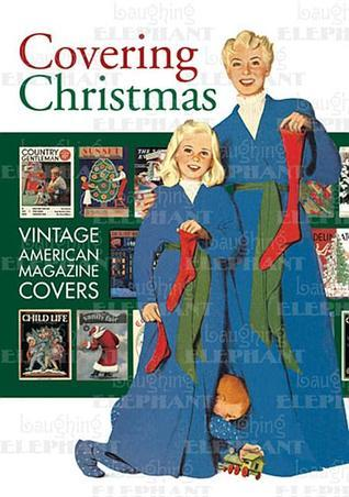Covering Christmas: Vintage American Magazine Covers  by  Blue Lantern Studio
