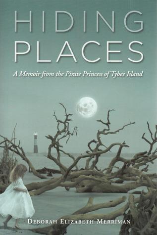 Hiding Places: A Memoir from the Pirate Princess of Tybee Island Deborah Elizabeth Merriman