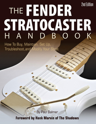 The Fender Stratocaster Handbook, 2nd Edition: How To Buy, Maintain, Set Up, Troubleshoot, and Modify Your Strat Paul Balmer