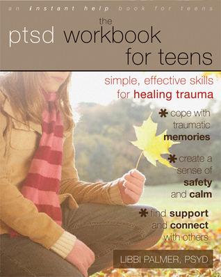 The PTSD Workbook for Teens: Simple, Effective Skills for Healing Trauma  by  Libbi Palmer