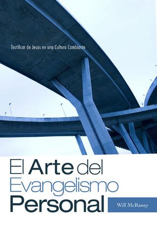 El Arte del Evangelismo Personal: Testificar de Jesús en una Cultura Cambiante  by  Will McRaney