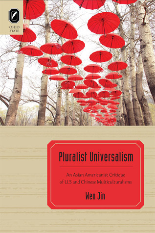 Pluralist Universalism: An Asian Americanist Critique of U.S. and Chinese Multiculturalisms Wen Jin