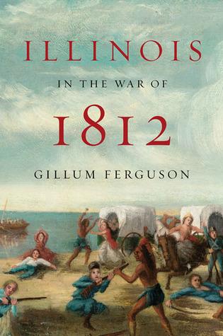 Illinois in the War of 1812 Gillum Ferguson