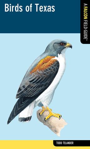 Birds of Texas: A Falcon Field Guide [tm] Todd Telander