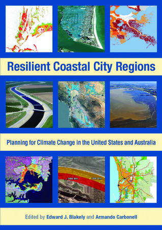 Resilient Coastal City Regions: Planning for Climate Change in the United States and Australia  by  Edward James Blakely