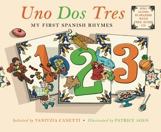 Uno Dos Tres: My First Spanish Rhymes Yanitzia Canetti