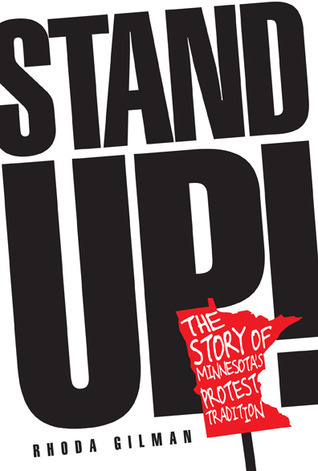 Stand Up!: The Story of Minnesotas Protest Tradition  by  Rhoda R. Gilman