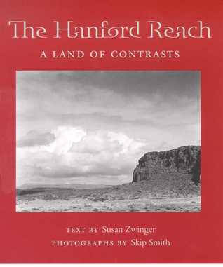 The Hanford Reach: A Land of Contrasts  by  Susan Zwinger