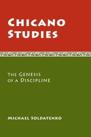 Chicano Studies: The Genesis of a Discipline  by  Michael Soldatenko