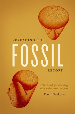 The Paleobiological Revolution: Essays on the Growth of Modern Paleontology  by  David Sepkoski