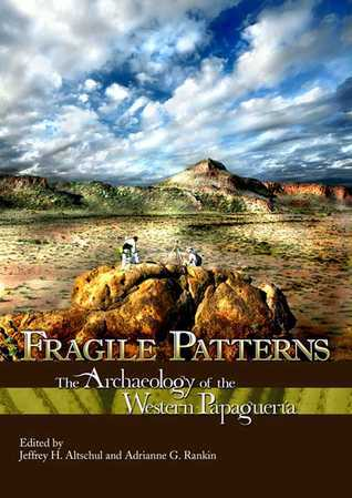 Fragile Patterns: The Archaeology of the Western Papaguería  by  Jeffrey H. Altschul