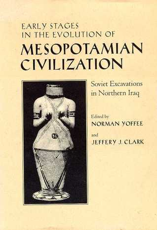 Early Stages in the Evolution of Mesopotamian Civilization: Soviet Excavations in Northern Iraq Norman Yoffee
