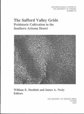 The Safford Valley Grids: Prehistoric Cultivation in the Southern Arizona Desert  by  William E. Doolittle