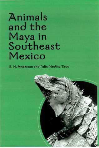 Animals and the Maya in Southeast Mexico E.N. Anderson
