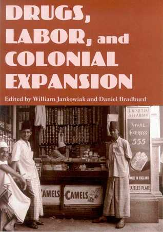 Drugs, Labor and Colonial Expansion William R. Jankowiak