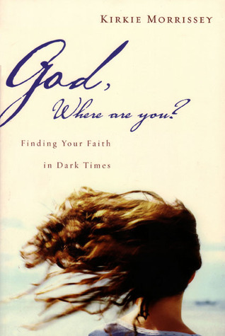 God, Where Are You?: Finding Your Faith in Dark Times  by  Kirkie Morrissey