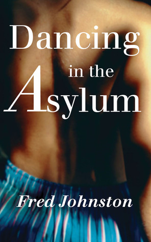 Dancing in the Asylum.  by  Fred Johnston by Fred Johnston