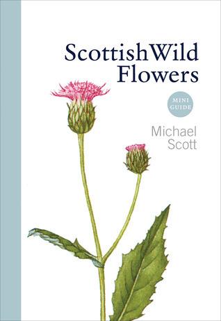 Scottish Wild Flowers: Mini Guide Michael      Scott