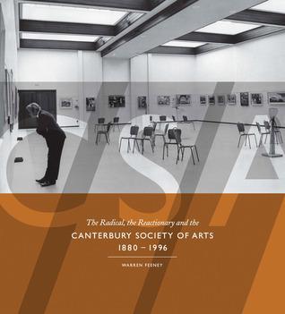 CSA: The Radical, the Reactionary and the Canterbury Society of Arts 1880-1996 Warren Feeney