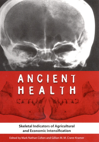 Ancient Health: Skeletal Indicators of Agricultural and Economic Intensification  by  Mark N. Cohen