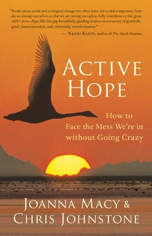 Active Hope: How to Face the Mess Were in without Going Crazy Joanna Macy