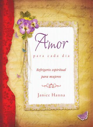 Amor para cada dia: Everyday Love (Spiritual Refreshment for Women)  by  Janice Hanna