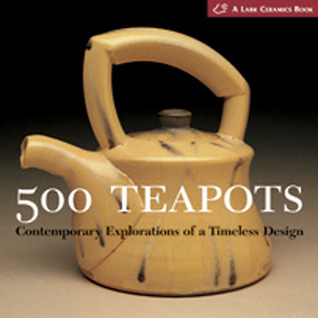 500 Teapots: Contemporary Explorations of a Timeless Design (500 Series) Kathy Triplett