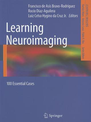 Learning Neuroimaging: 100 Essential Cases Francisco de Asís Bravo-Rodríguez