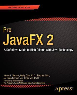Pro JavaFX 2 Platform: A Definitive Guide to Script, Desktop, and Mobile RIA with Java Technology James L.  Weaver
