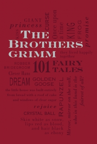 The Brothers Grimm: 101 Fairy Tales Jacob Grimm