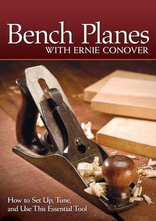 Bench Planes with Ernie Conover: How to Set Up, Tune, and Use This Essential Tool  by  Ernie Conover