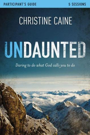 Undaunted Study Guide with DVD: Daring to Do What God Calls You to Do  by  Christine Caine