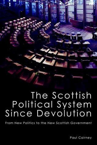 The Scottish Political System Since Devolution: From New Politics to the New Scottish Government  by  Paul Cairney