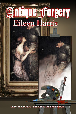 Antique Forgery (Alicia Trent #2)  by  Eileen  Harris