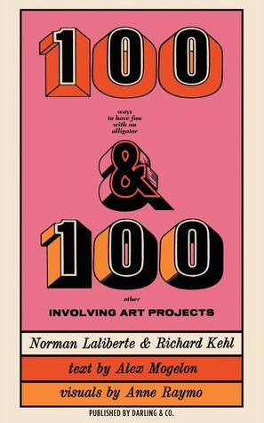 100 Ways to Have Fun With an Alligator: Plus 100 Other Involving Art Projects Richard Kehl