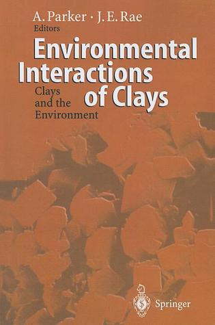 Environmental Interactions of Clays: Clays and the Environment Andrew Parker