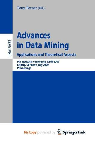Advances in Data Mining - Applications and Theoretical Aspects: 10th Industrial Conference on Data Mining, ICDM 2010 Petra Perner