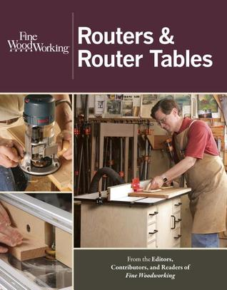 Routers and Router Tables  by  Fine Woodworking Magazine