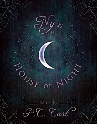 Nyx in the House of Night: Mythology, Folklore and Religion in the PC and Kristin Cast Vampyre Series  by  P.C. Cast