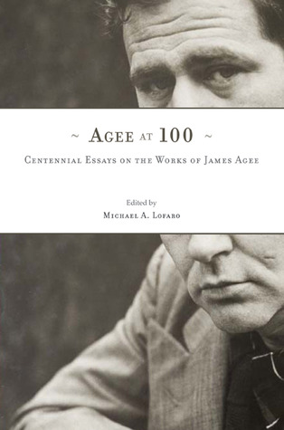 Agee at 100: Centennial Essays on the Works of James Agee Michael A. Lofaro