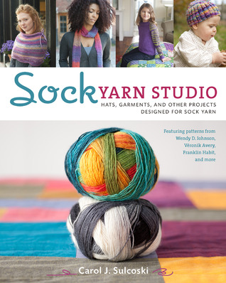 Sock Yarn Studio: Hats, Garments, and Other Projects Designed for Sock Yarn Carol J. Sulcoski