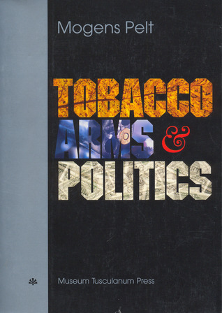 Tobacco Arms and Politics: Greece and Germany from World Crises to World War, 1929-41 Mogens Pelt