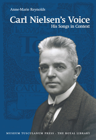 Carl Nielsens Voice: His Songs in Context  by  Anne-marie Reynolds