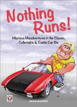 Nothing Runs!: Misadventures in the Classic, Collectable & Exotic Car Biz  by  Adam Slutsky