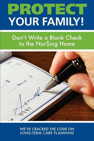 Protect Your Family!: Dont Write a Blank Check to the Nursing Home Michelle Beneski