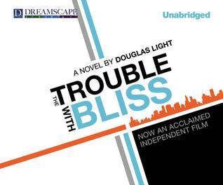 The Trouble with Bliss  by  Douglas Light
