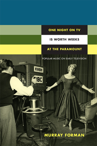 One Night on TV Is Worth Weeks at the Paramount: Popular Music on Early Television  by  Murray Forman