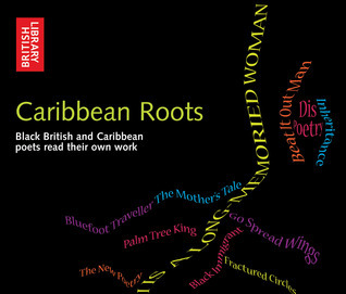 Caribbean Roots: Black British and Caribbean Poets Read Their Own Work The British Library