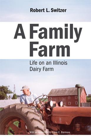 A Family Farm: Life on an Illinois Dairy Farm Robert L. Switzer